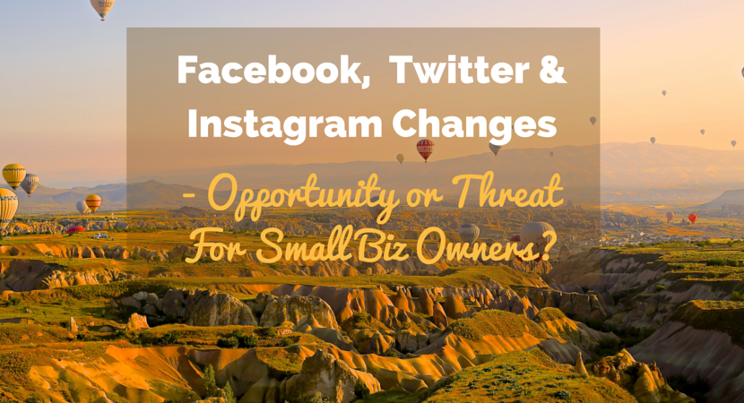 Facebook, Twitter & Instagram changes - opportunity of threat for small biz owners?