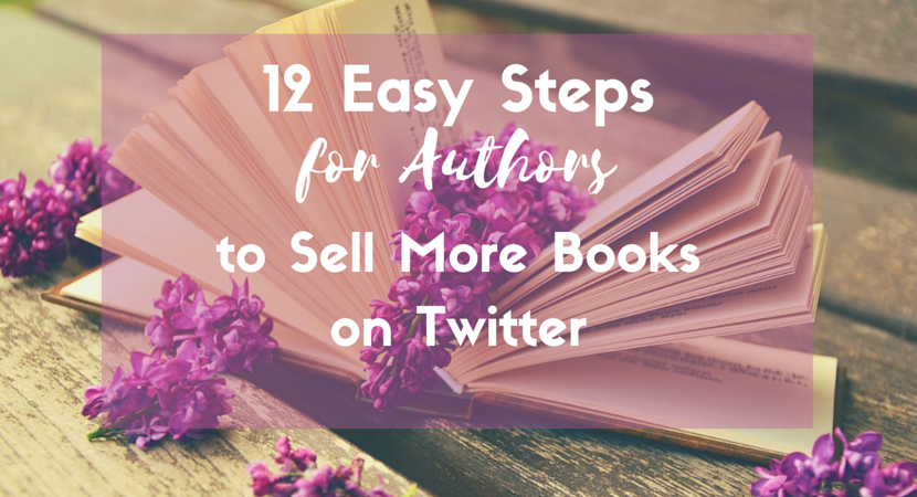 12 Easy Steps for Authors to Sell More Books on Twitter