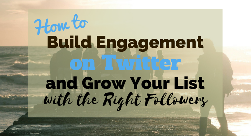 how to build engagement on Twitter and grow your list with the right followers